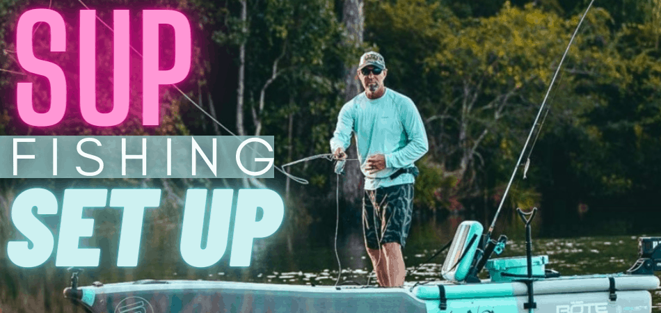 How to fish on a paddle board fishing setup