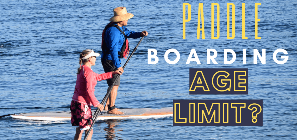 What Is The Age Limit for Paddle boarding?