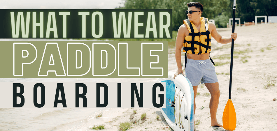 What to Wear When Paddle Boarding