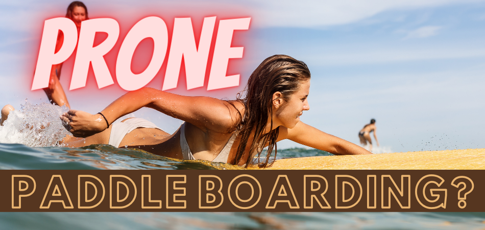 What Is Prone Paddle Boarding