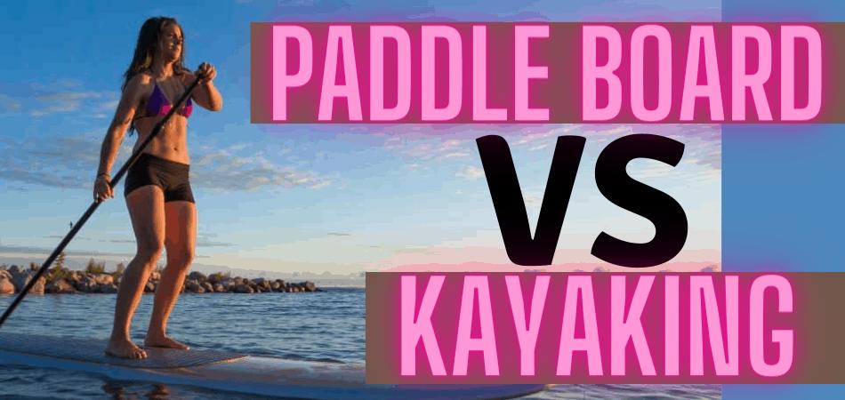 Is Paddle boarding Harder Than Kayaking