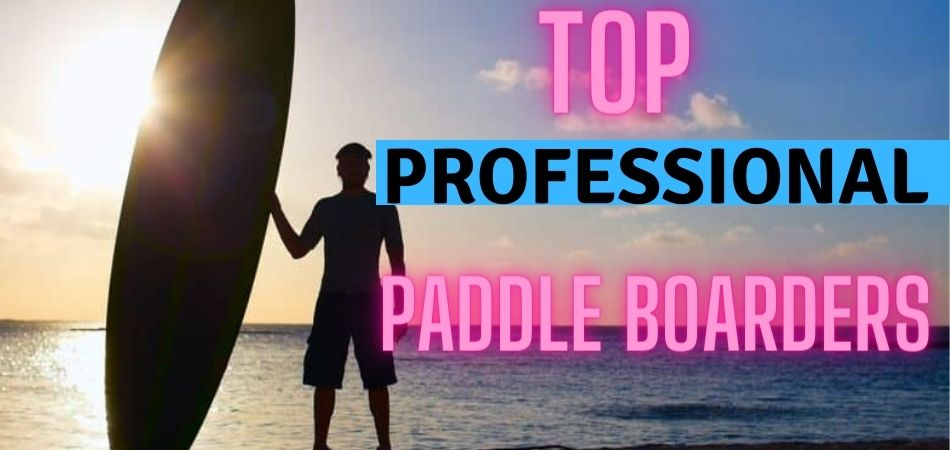 Top Professional Paddle Boarders